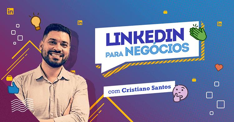 LinkedIn para Negócios: como se destacar na maior rede social profissional do mundo