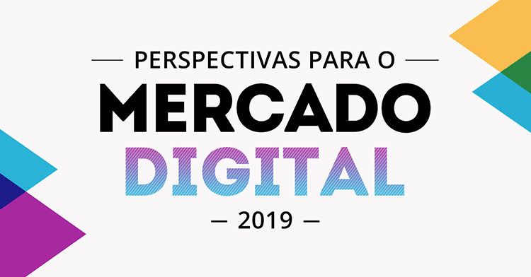 Perspectivas para o Mercado Digital 2019