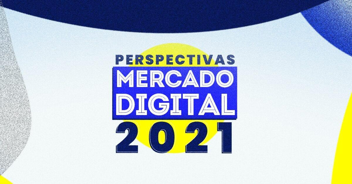 Perspectivas para o Mercado Digital 2021
